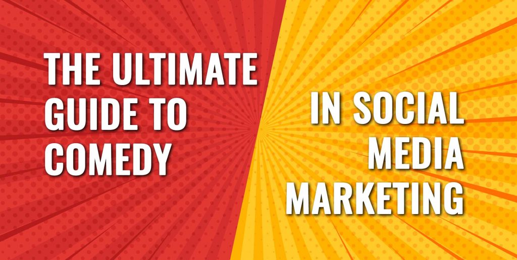 The Ultimate Guide to Comedy in Social Media Marketing